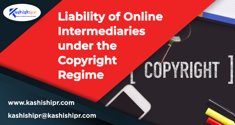 Liability of Online Intermediaries under the Copyright Regime
