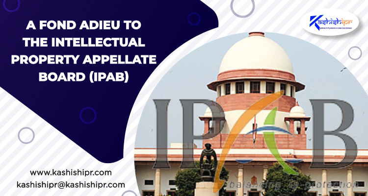 A FOND ADIEU TO THE INTELLECTUAL PROPERTY APPELLATE BOARD (IPAB)