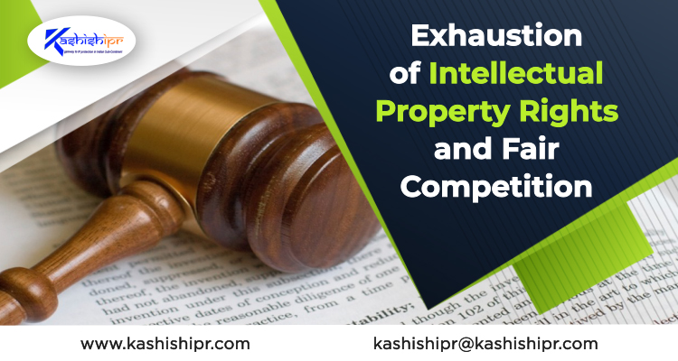 Exhaustion of Intellectual Property Rights and Fair Competition