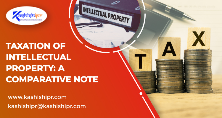 Taxation of Intellectual Property: A Comparative Note